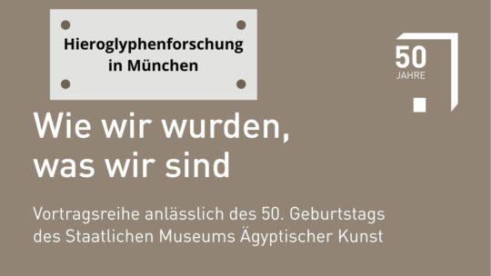 """Titelfolie Vortragsreihe """"Wie wir wurden, was wir sind"""" - Hieroglyphenforschung in München"""